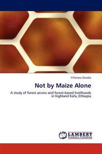 Not by Maize Alone