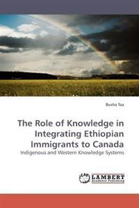 The Role of Knowledge in Integrating Ethiopian Immigrants to Canada