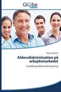 Aldersdiskrimination Pa Arbejdsmarkedet