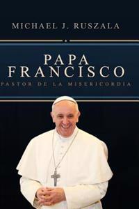 Papa Francisco: Pastor de La Misericordia