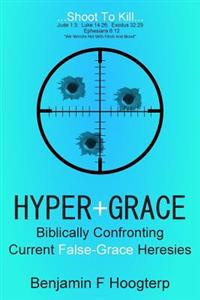 Hyper-Grace: Biblically Confronting Current False-Grace Heresies