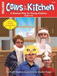 Cows in the Kitchen: A Musical Play for Young Children (Ages 5-9) [With CD (Audio)]