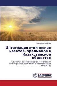 Integratsiya Etnicheskikh Kazakhov- Oralmanov V Kazakhstanskoe Obshchestvo