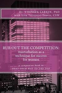 Rub Out the Competition: Masturbation as a Technique for Success for Women