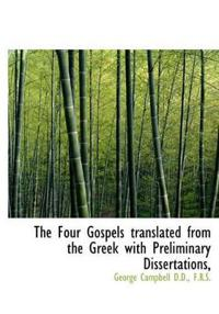 The Four Gospels Translated from the Greek, with Preliminary Dissertations