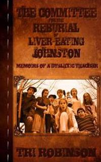 The Committee for the Reburial of Liver-Eating Johnston: Memoirs of a Dyslexic Teacher