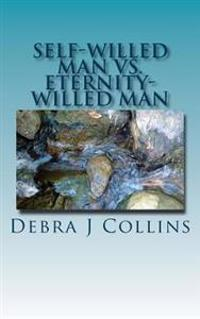 Self-Willed Man vs. Eternity-Willed Man: Which Are You?