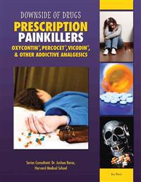 Prescription Painkillers: Oxycontin, Percocet, Vicodin, & Other Addictive Analgesics