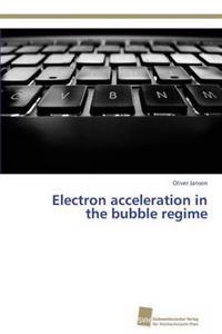 Electron Acceleration in the Bubble Regime