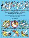 How to Run a Martial Arts School Birthday Party Program: Increase Enrollments, Retain Students and Earn More Profits in Your Martial Arts School.