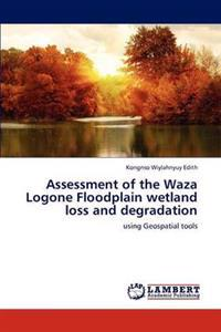 Assessment of the Waza Logone Floodplain Wetland Loss and Degradation