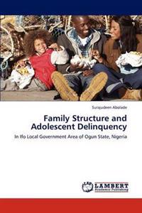 Family Structure and Adolescent Delinquency