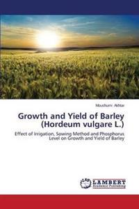 Growth and Yield of Barley (Hordeum Vulgare L.)