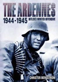 The Ardennes 1944-1945 : Hitler's winter offensive