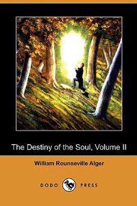 The Destiny of the Soul, Volume II (Dodo Press)