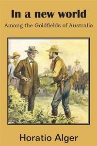 In a New World, Among the Goldfields of Australia