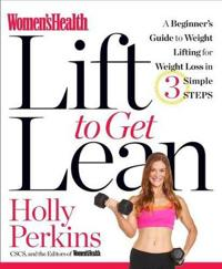 Women's Health Lift to Get Lean: A Beginner#s Guide to Fitness & Strength Training in 3 Simple Steps
