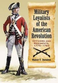 Military Loyalists of the American Revolution