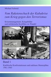 """Vom Raketenschach Der Kubakrise Zum Krieg Gegen Den Terrorismus: Karibische Konfrontationen Und Nukleare """"Masterplane 1961-1965"""