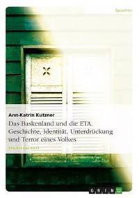 Das Baskenland Und Die Eta. Geschichte, Identitat, Unterdruckung Und Terror Eines Volkes