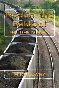 Rockin' the Bakken!: The Time Is Now...
