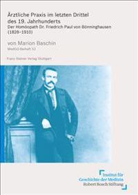 Arztliche Praxis Im Letzten Drittel Des 19. Jahrhunderts: Der Homoopath Dr. Friedrich Paul Von Bonninghausen (1828-1910)