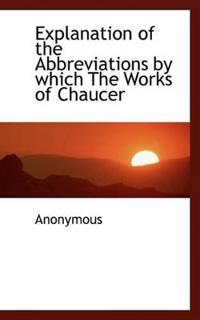 Explanation of the Abbreviations by Which the Works of Chaucer