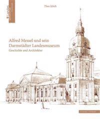 Alfred Messel Und Sein Darmstadter Landesmuseum: Geschichte Und Architektur