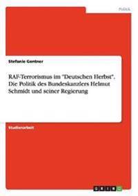 """RAF-Terrorismus Im """"Deutschen Herbst."""" Die Politik Des Bundeskanzlers Helmut Schmidt Und Seiner Regierung"""