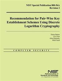 Nist Special Publication 800-56a Revision 2: Recommendation for Pair-Wise Key Establishment Schemes Using Discrete Logarithm Cryptography