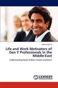 Life and Work Motivators of Gen y Professionals in the Middle-East