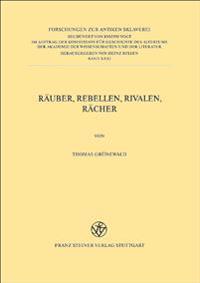 Rauber, Rebellen, Rivalen, Racher. Studien Zu Latrones Im Romischen Reich.