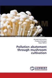 Pollution Abatement Through Mushroom Cultivation