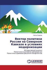 Vektor Politiki Rossii Na Severnom Kavkaze V Usloviyakh Modernizatsii