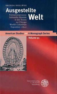 Ausgestellte Welt: Formationsprozesse Kultureller Identitat in Den Texten Zur Chicago World's Columbian Exposition. (1893)