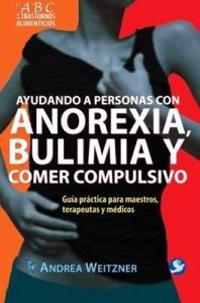Ayudando a personas con anorexia, bulimia y comer compulsivo/ Helping People with Anorexia, Bulimia, and Compulsive Eating