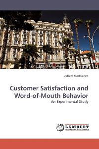 Customer Satisfaction and Word-Of-Mouth Behavior