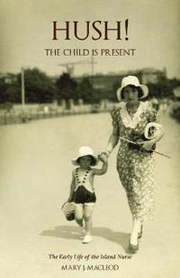 Hush! the Child Is Present: The Early Life of the Island Nurse
