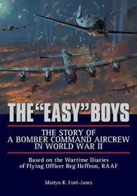 Easy boys - based on the wartime diaries of flying officer reg heffron, raa