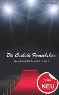 Die Cuckold Fernsehshow - Wie Weit Wuerdest Du Gehen?: Folge 1