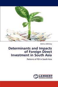 Determinants and Impacts of Foreign Direct Investment in South Asia
