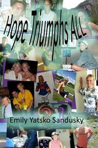 Hope Triumphs All: A True, Inspirational Life Story about a Young 4-Time Cancer Survivor