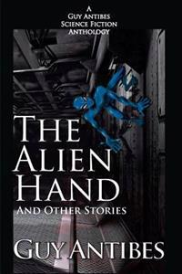 The Alien Hand and Other Stories: A Guy Antibes Science Fiction Anthology