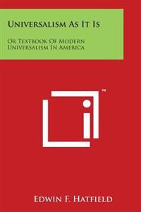 Universalism as It Is: Or Textbook of Modern Universalism in America