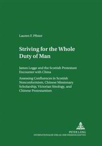 Striving for 'The Whole Duty of Man': James Legge and the Scottish Protestant Encounter with China- Assessing Confluences in Scottish Nonconformism, C