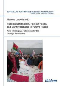 Russian Nationalism, Foreign Policy and Identity Debates in Putin's Russia: New Ideological Patterns After the Orange Revolution