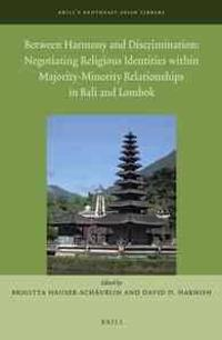 Between Harmony and Discrimination: Negotiating Religious Identities Within Majority-Minority Relationships in Bali and Lombok