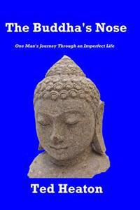 The Buddha's Nose: One Man's Journey Through an Imperfect Life