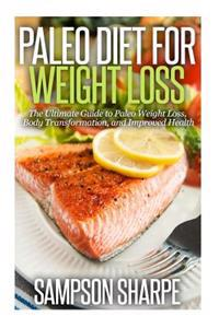 Paleo Diet for Weight Loss: : The Ultimate Guide to Paleo Weight Loss, Body Transformat