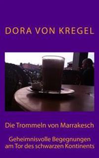 Die Trommeln Von Marrakesch: Geheimnisvolle Begegnungen Am Tor Des Schwarzen Kontinents